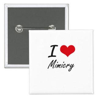 I Love Mimicry 15 Cm Square Badge