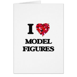 I Love Model Figures Greeting Card