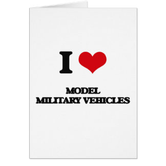 I Love Model Military Vehicles Greeting Card