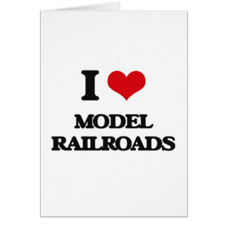 I Love Model Railroads Greeting Card