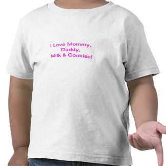 I Love Mommy,  Daddy,  Milk & Cookies Shirt