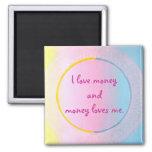 I love money and money loves me, magnets