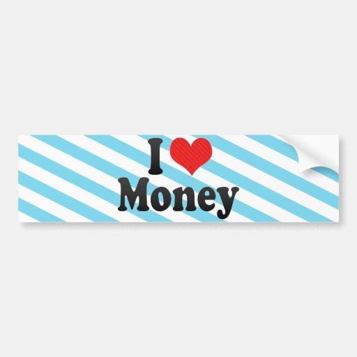 I Love Money Bumper Stickers