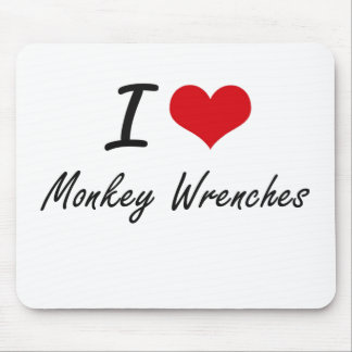 I Love Monkey Wrenches Mouse Pad