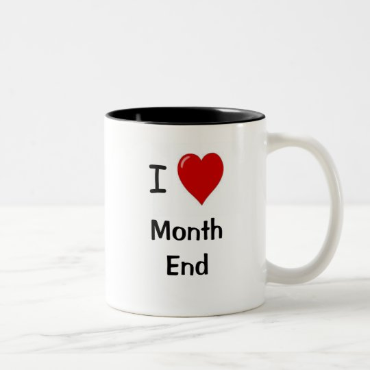 I Love Month End! - Double-sided Two-Tone Coffee