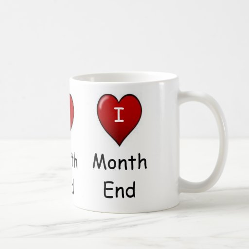I Love Month end! Mugs