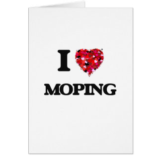 I Love Moping Greeting Card