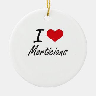 I love Morticians Round Ceramic Decoration
