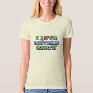 I Love Mother Earth Ladies Organic T-Shirt