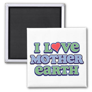 I Love Mother Earth Magnet Magnets