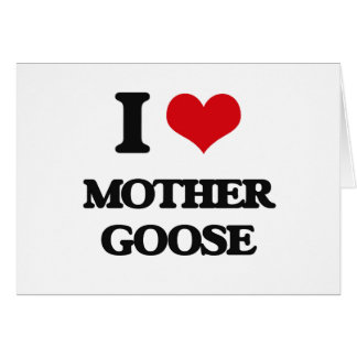 I love Mother Goose Greeting Card