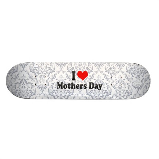 I love Mothers Day Skateboard Deck