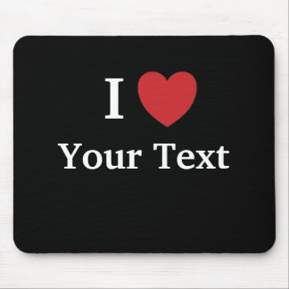 I Love Mousepad - Personalisable - Add Text