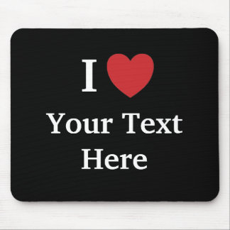 I Love Mousepad - Personalisable - Add Your text
