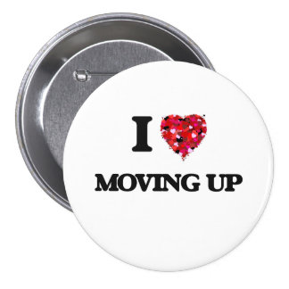 I love Moving Up 7.5 Cm Round Badge