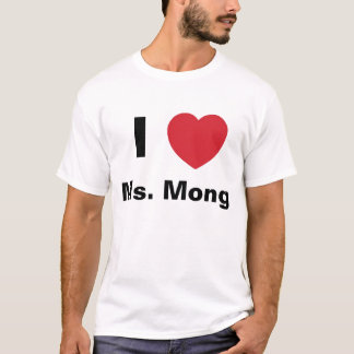 I Love Ms. Mong T Shirt