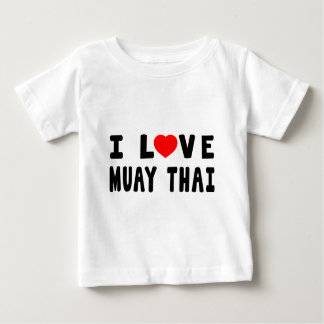 I Love Muay Thai Martial Arts Baby T-Shirt