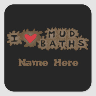 I Love Mud Baths Square Sticker