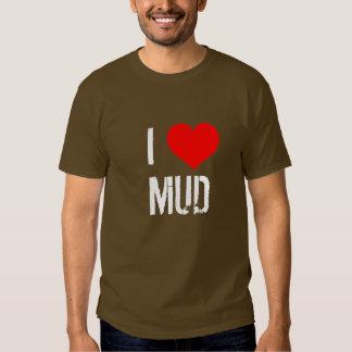 I LOVE MUD T SHIRTS