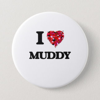 I Love Muddy 7.5 Cm Round Badge