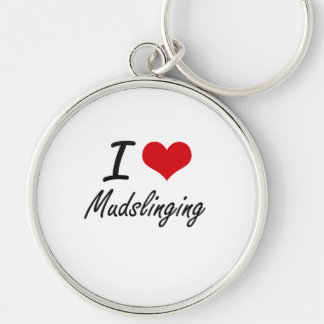 I Love Mudslinging Silver-Colored Round Key Ring