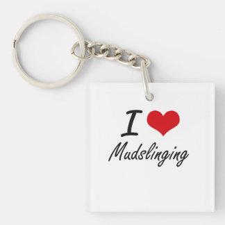 I Love Mudslinging Single-Sided Square Acrylic Key Ring