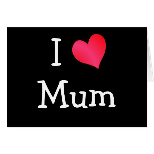 I Love Mum Greeting Card
