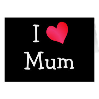 I Love Mum Greeting Card