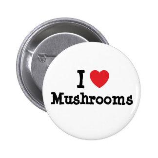 I love Mushrooms heart T-Shirt 6 Cm Round Badge
