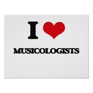 I love Musicologists Poster