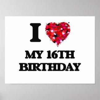 I love My 16Th Birthday Poster