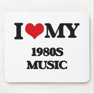 I Love My 1980S MUSIC Mouse Pad