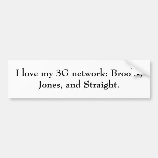 I love my 3G network: Brooks, Jones, and Straight. Bumper Sticker
