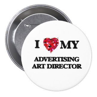 I love my Advertising Art Director 7.5 Cm Round Badge