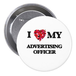 I love my Advertising Officer 3 Inch Round Button