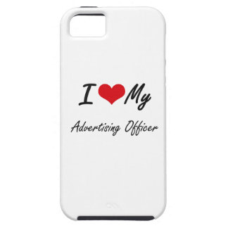 I love my Advertising Officer iPhone 5 Cover