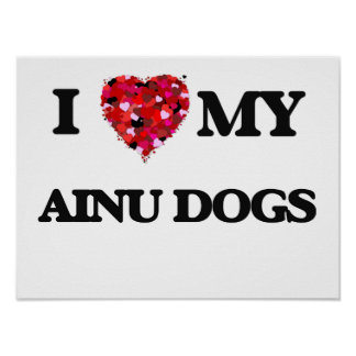 I love my Ainu Dogs Poster