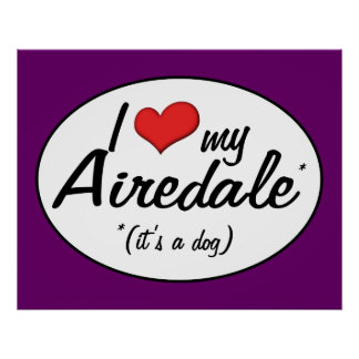 I Love My Airedale (It's a Dog) Poster