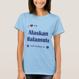 I Love My Alaskan Malamute (Male Dog) T-Shirt