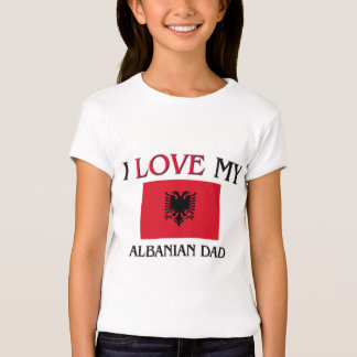 I Love My Albanian Dad T-Shirt