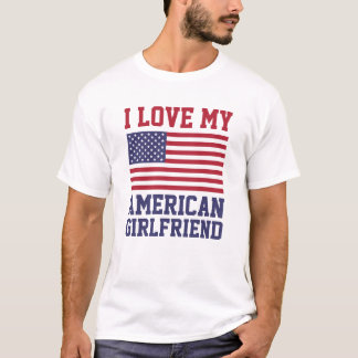 I Love My American Girlfriend T-Shirts