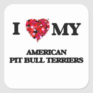 I love my American Pit Bull Terriers Square Sticker