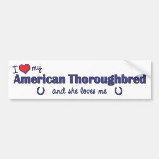 I Love My American Thoroughbred (Female Horse) Bumper Sticker
