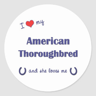 I Love My American Thoroughbred (Female Horse) Round Sticker