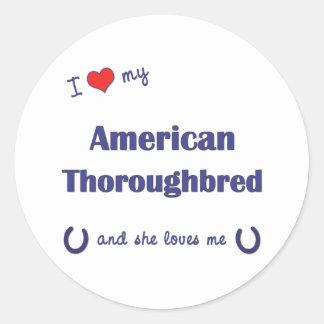 I Love My American Thoroughbred (Female Horse) Round Sticker