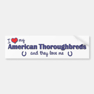 I Love My American Thoroughbreds (Multiple Horses) Bumper Sticker