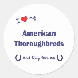 I Love My American Thoroughbreds Multiple Horses Round Sticker