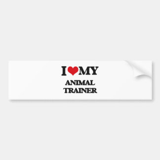 I love my Animal Trainer Bumper Stickers