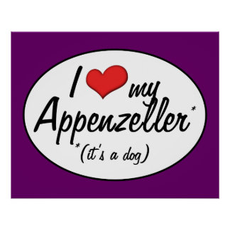 I Love My Appenzeller (It's a Dog) Print