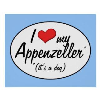I Love My Appenzeller (It's a Dog) Posters